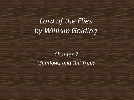 "Lord of the Flies by William Golding Chapter 7: ""Shadows and Tall Trees"""