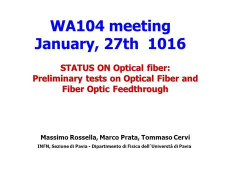 STATUS ON Optical fiber: Preliminary tests on Optical Fiber and Fiber Optic Feedthrough Massimo Rossella, Marco Prata, Tommaso Cervi INFN, Sezione di Pavia.