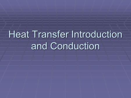 Heat Transfer Introduction and Conduction. Conduction  If a temperature gradient exits in a continuous substance, heat can flow unaccompanied by any.