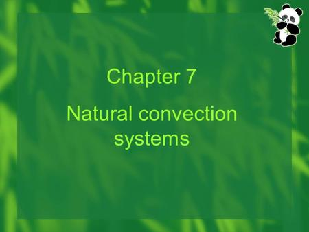 Chapter 7 Natural convection systems. 7-1 Introduction  natural or free convection: the motion of the fluid due to density changes arising from heating.