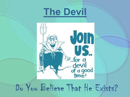 "The Devil Do You Believe That He Exists?. Our Adversary Defined as ""an opponent; an enemy."" ""Be sober, be vigilant; because your adversary the devil walks."