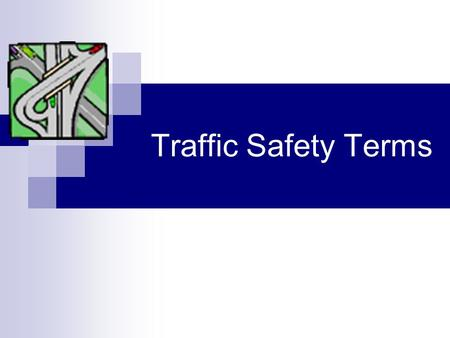 Traffic Safety Terms. Acceleration Lane An expressway lane used to speed up to highway speed.