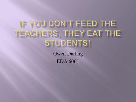Gwen Darling EDA 6061.  Dr. Neila Connors explores, often with humor, the many ways effective leaders can cultivate relationships with teachers and staff.