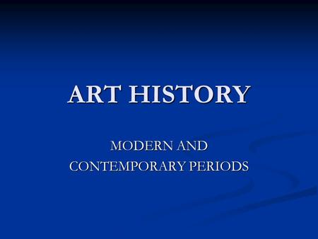 ART HISTORY MODERN AND CONTEMPORARY PERIODS. Modern and Contemporary Art Breaks away from conventions (expectations of art) of the past Breaks away from.