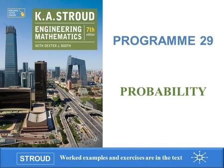 STROUD Worked examples and exercises are in the text Programme 29: Probability PROGRAMME 29 PROBABILITY.