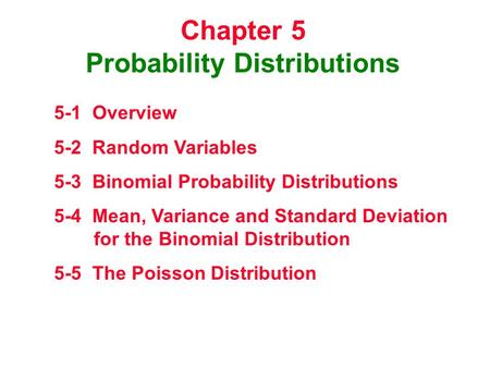 Chapter 5 Probability Distributions 5-1 Overview 5-2 Random Variables 5-3 Binomial Probability Distributions 5-4 Mean, Variance and Standard Deviation.