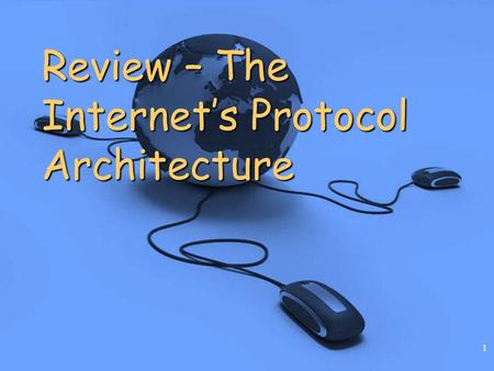 1 Review – The Internet's Protocol Architecture. Protocols, Internetworking & the Internet 2 Introduction Internet standards Internet standards Layered.