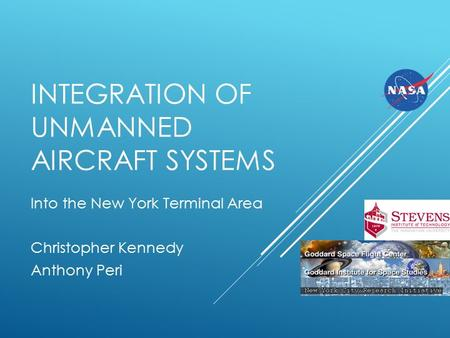 INTEGRATION OF UNMANNED AIRCRAFT SYSTEMS Into the New York Terminal Area Christopher Kennedy Anthony Peri.