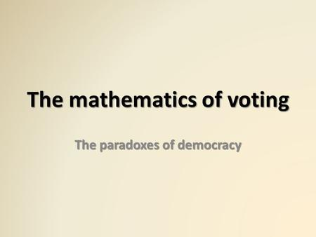 The mathematics of voting The paradoxes of democracy.