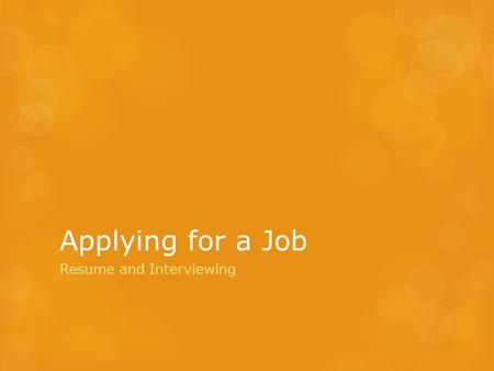 Applying for a Job Resume and Interviewing. Items to include when applying for a job…  Resume  References  Portfolio (if appropriate) Items to bring.