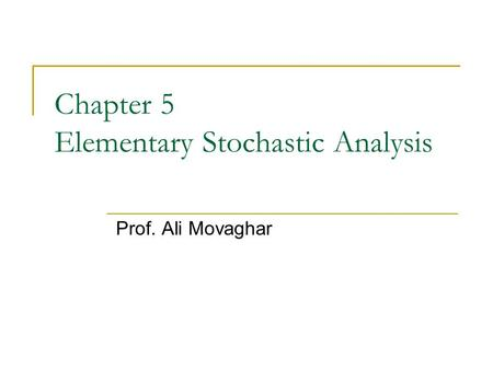 Chapter 5 Elementary Stochastic Analysis Prof. Ali Movaghar.