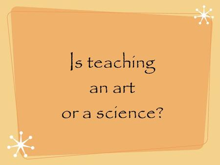 Is teaching an art or a science?. Do We make a difference? Coleman (1966) discovered that only 10% of student achievement is influenced by what goes on.