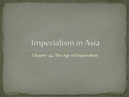 Chapter 24: The Age of Imperialism. What were some of the motives of Imperialism? What continent is India in? What is the geography of India?