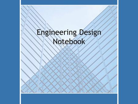 Engineering Design Notebook. Purpose Provide documentation of: –Thought process. –Activities. –Ideas. –Sketches and other graphic representations of the.