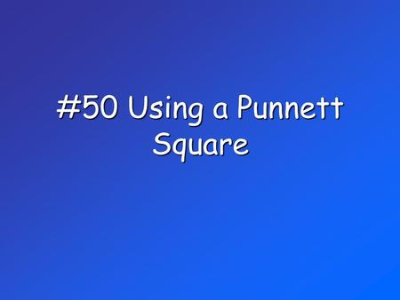 #50 Using a Punnett Square. Homozygous: Genotype with Identical alleles, same letters (RR = dominant, rr = recessive) Heterozygous Genotype with different.