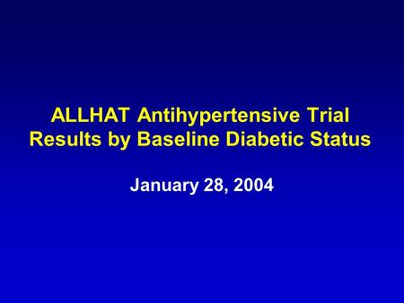 1 ALLHAT Antihypertensive Trial Results by Baseline Diabetic Status January 28, 2004.