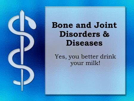Bone and Joint Disorders & Diseases Yes, you better drink your milk!