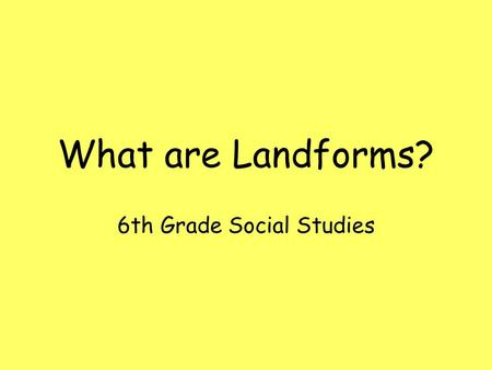 What are Landforms? 6th Grade Social Studies. What are landforms? Landforms are the natural shapes or features called landforms. There are many different.
