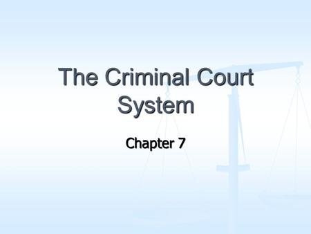 The Criminal Court System Chapter 7. In this chapter we will look at… The Criminal Court Structure The Criminal Court Structure The Participants The Participants.