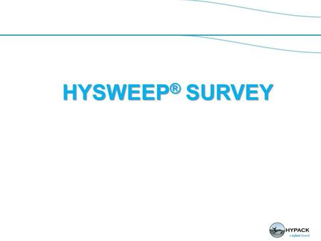 HYSWEEP ® SURVEY. HYSWEEP ® Survey Multibeam Survey Program Collects and logs multibeam and support sensors. Displays are Real- time corrected and provide.