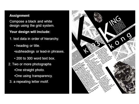 Assignment Compose a black and white design using the grid system. Your design will include: 2. Two or more photographs One straight photo. One using transparency.
