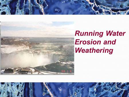 Running Water Erosion and Weathering. The hydrologic cycle is a summary of the circulation of Earth's water supply Processes involved in the hydrologic.