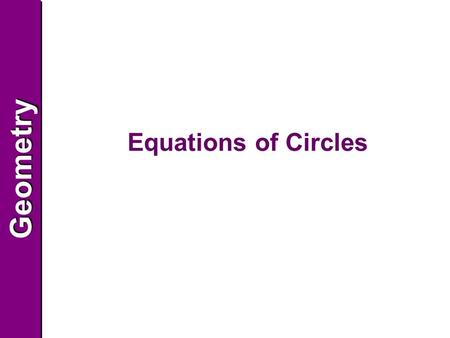 GeometryGeometry Equations of Circles. GeometryGeometry Finding Equations of Circles You can write an equation of a circle in a coordinate plane if you.