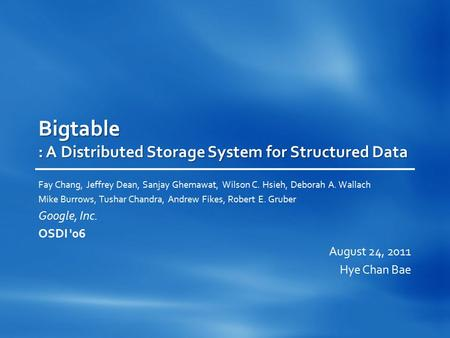 Bigtable : A Distributed Storage System for Structured Data Fay Chang, Jeffrey Dean, Sanjay Ghemawat, Wilson C. Hsieh, Deborah A. Wallach Mike Burrows,