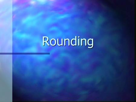 Rounding. Copyright © 2000 by Monica Yuskaitis Objectives n To be able to round numbers to the nearest n To be able to round numbers to the nearest ten.