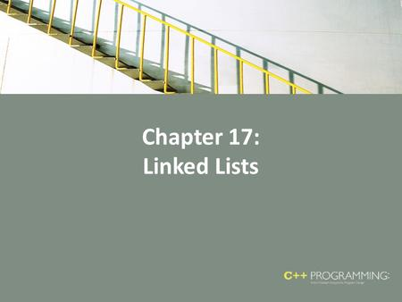 Chapter 17: Linked Lists. Objectives In this chapter, you will: – Learn about linked lists – Learn the basic properties of linked lists – Explore insertion.
