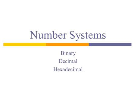 Number Systems Binary Decimal Hexadecimal. Bits, Bytes, and Words  A bit is a single binary digit (a 1 or 0).  A byte is 8 bits  A word is 32 bits.
