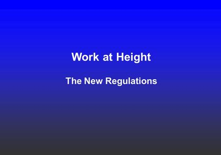 Work at Height The New Regulations. BACKGROUND AND APPLICATION.