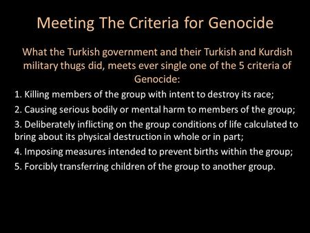 Meeting The Criteria for Genocide What the Turkish government and their Turkish and Kurdish military thugs did, meets ever single one of the 5 criteria.