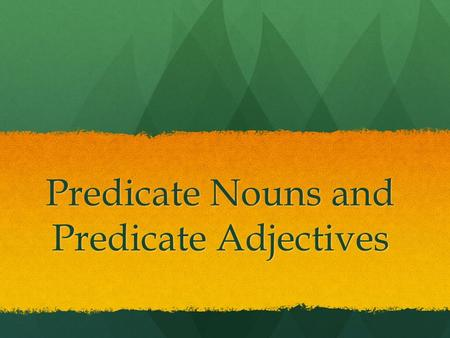 Predicate Nouns and Predicate Adjectives. Let's Review... What are action verbs? action from the body, brain, and heart action from the body, brain, and.
