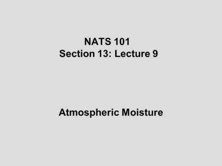 NATS 101 Section 13: Lecture 9 Atmospheric Moisture.