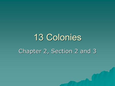 13 Colonies Chapter 2, Section 2 and 3.