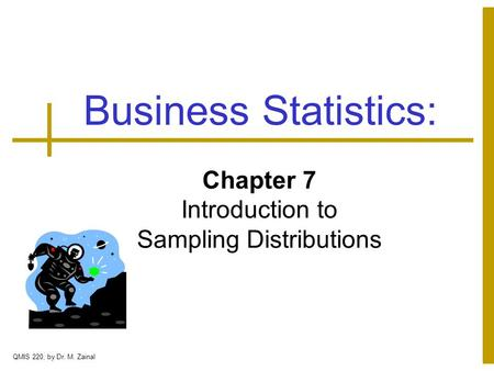 Chapter 7 Introduction to Sampling Distributions Business Statistics: QMIS 220, by Dr. M. Zainal.