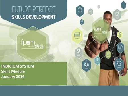 INDICIUM SYSTEM Skills Module January 2016. SDF Registration Information that the SDF will need to register on the system – ID / alternative ID number.