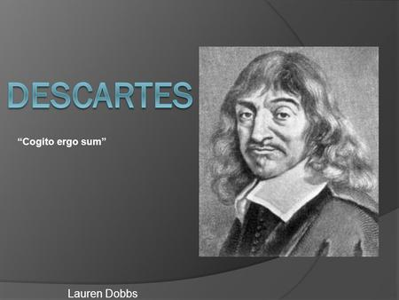 essay on cogito ergo sum 1 cogito ergo sum descartes' dictum i am thinking, therefore i am looks like an argument, and many philosophers take it to express an enthymeme: whatever is.