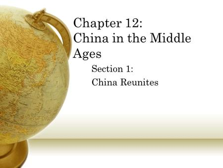Chapter 12: China in the Middle Ages Section 1: China Reunites.