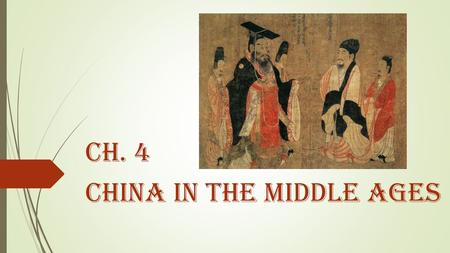 Ch. 4 China in the Middle Ages. People to Meet  Wendi – General fought battles to reunite China after fall of Han; declared himself emperor & founded.