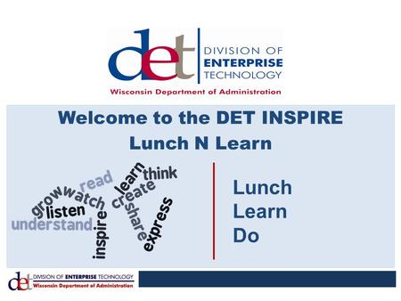 Welcome to the DET INSPIRE Lunch N Learn Lunch Learn Do.