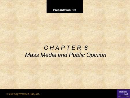 Presentation Pro © 2001 by Prentice Hall, Inc. C H A P T E R 8 Mass Media and Public Opinion.
