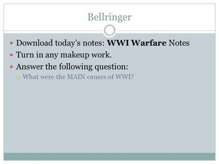 Bellringer Download today's notes: WWI Warfare Notes