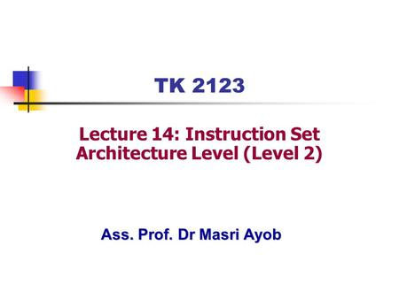 Ass. Prof. Dr Masri Ayob TK 2123 Lecture 14: Instruction Set Architecture Level (Level 2)