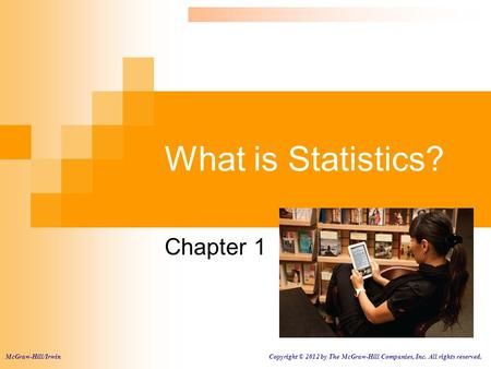 What is Statistics? Chapter 1 McGraw-Hill/Irwin Copyright © 2012 by The McGraw-Hill Companies, Inc. All rights reserved.
