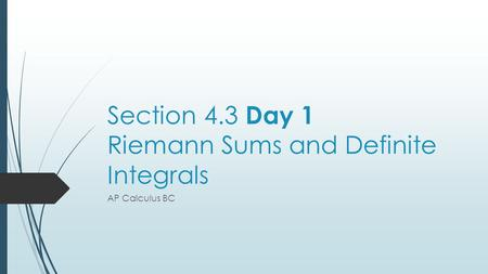 Section 4.3 Day 1 Riemann Sums and Definite Integrals AP Calculus BC.