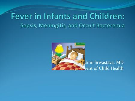 Rashmi Srivastava, MD Department of Child Health