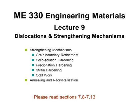 Lecture 9 Dislocations & Strengthening Mechanisms ME 330 Engineering Materials Strengthening Mechanisms Grain boundary Refinement Solid-solution Hardening.