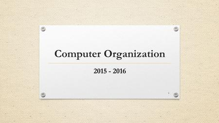 Computer Organization 2015 - 2016 1. Instructions Language of The Computer (MIPS) 2.
